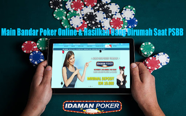 Main Bandar Poker Online & Hasilkan Uang Dirumah Saat PSBB