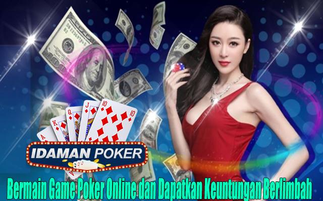 Bermain Game Poker Online dan Dapatkan Keuntungan Berlimbah