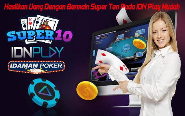 Hasilkan Uang Dengan Bermain Super 10 Pada IDN Play Online!